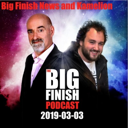 The Big Finish Podcast: March 2019 (01) - Big Finish News and Kamelion