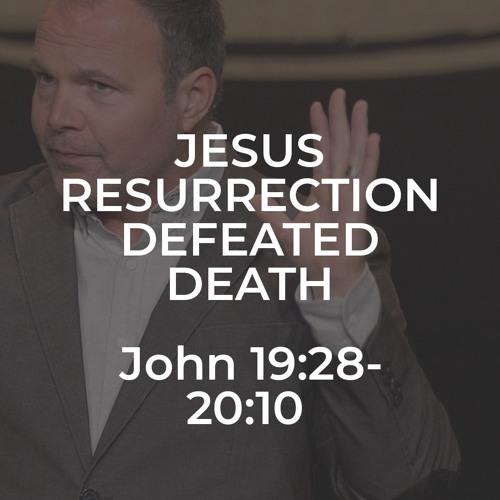 John #43 - Jesus Resurrection Defeated Death