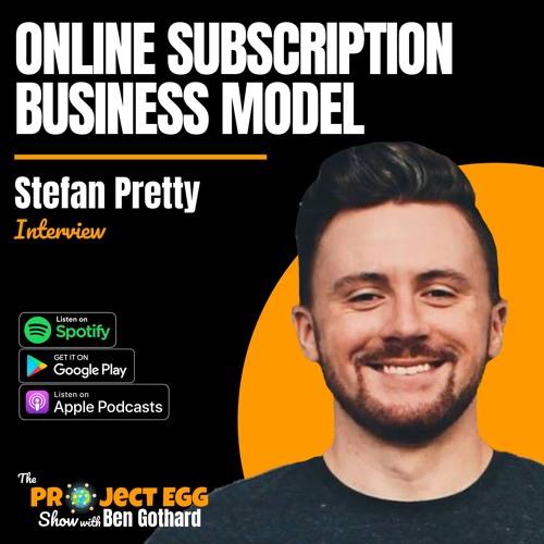 Online Subscription Business Model: Stefan Pretty