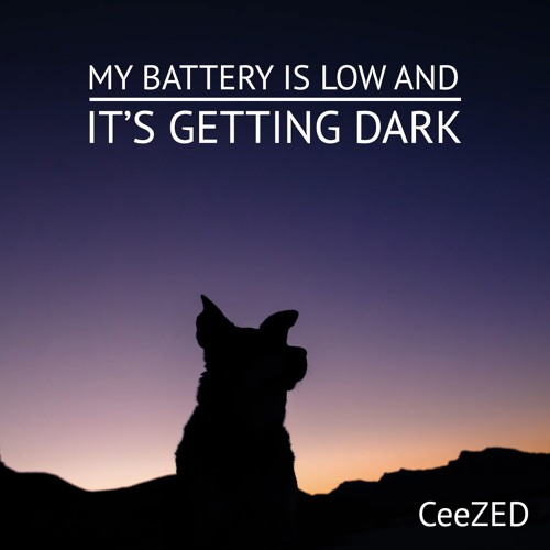 My Battery Is Low and It's Getting Dark