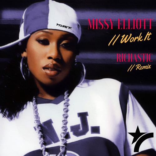 Missy Elliott Work It Richastic Remix Dj Edit By Richastic On Soundcloud Hear The World S Sounds