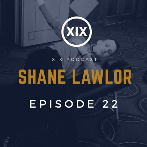 Shane Lawlor | Ep.22