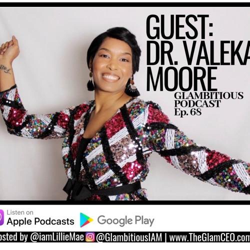 Ep. 68: Guest Host Shannon Walker Interviews Dr. Valeka Moore