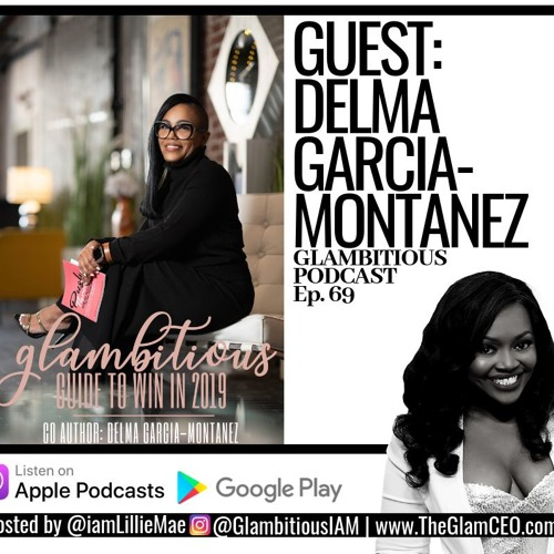 Ep. 69: Lillie Mae Interviews Glambitious Co-Author Delma Garcia-Montanez