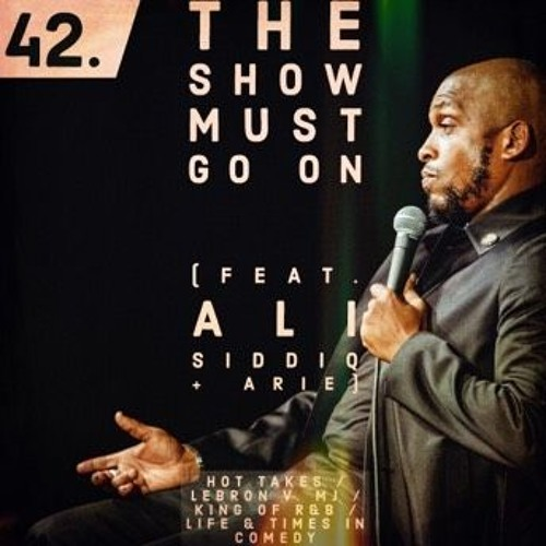 Episode 42 - The Show Must Go On (feat. Ali Siddiq + Arie)