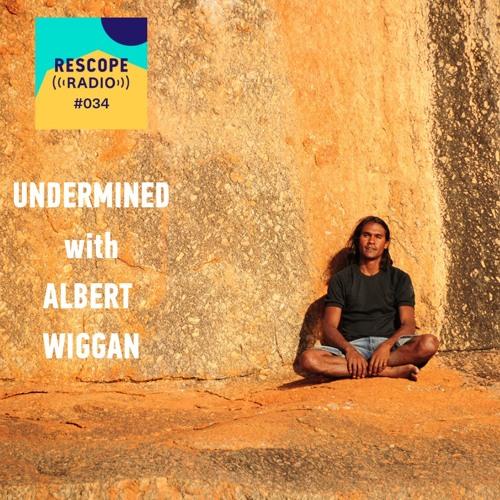 #034 Undermined: Award-winning documentary from the Kimberley, with Aboriginal leader Albert Wiggan