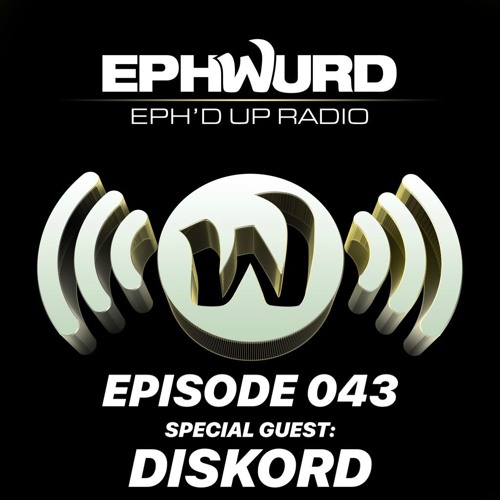 Ephwurd Presents Eph'd Up Radio #043 (DISKORD GUEST MIX)