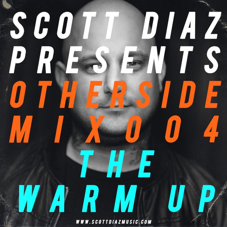 Scott Diaz Presents Otherside 004 - The Warm Up