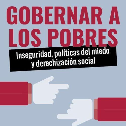 «Más policía», o, sobre la (des)policialización de lo social | S. García, D. Avila, B. Aramayona