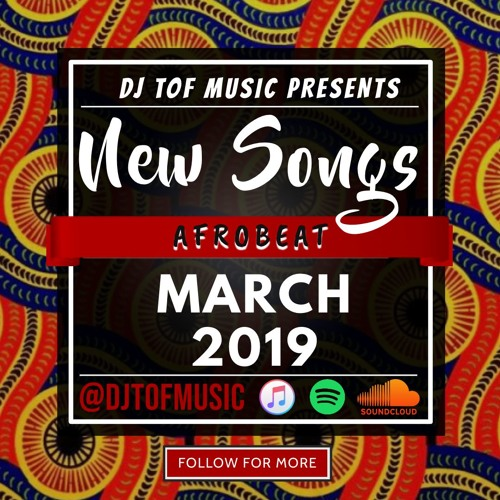 NEW SONGS - AFROBEAT - MARCH 2019 [FREE DOWNLOAD] by 🔥DJ