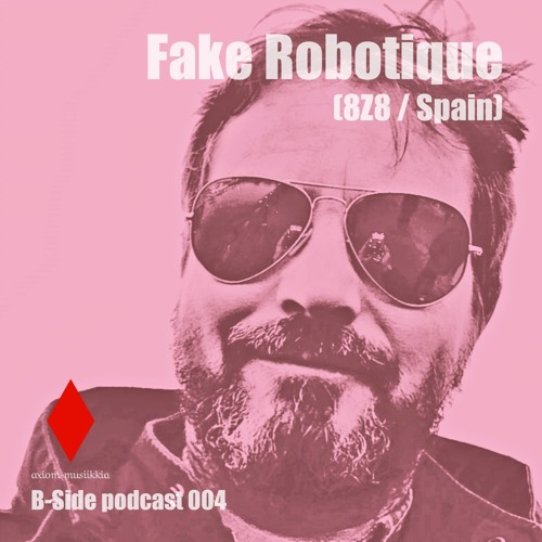 B-Side podcast 004 - Fake Robotique