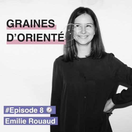 #8 - Émilie Rouaud, le goût de chercher, même en orientation