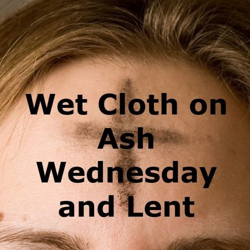 Wet Cloth On Ash Wednesday And Lent