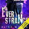 Ever Strange by Alisa Woods, Narrated by Lance Greenfield and Brooke Hayden