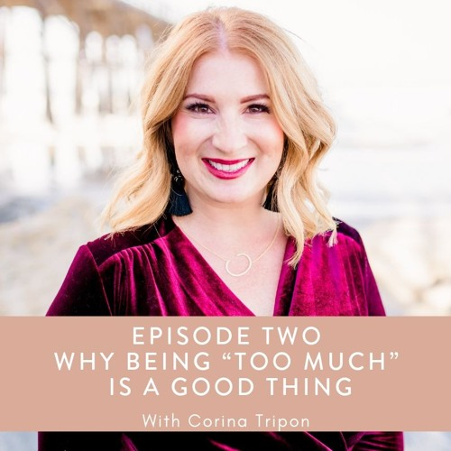 "[Episode 2] Corina Tripon, Why Being ""Too Much"" Is a Good Thing"