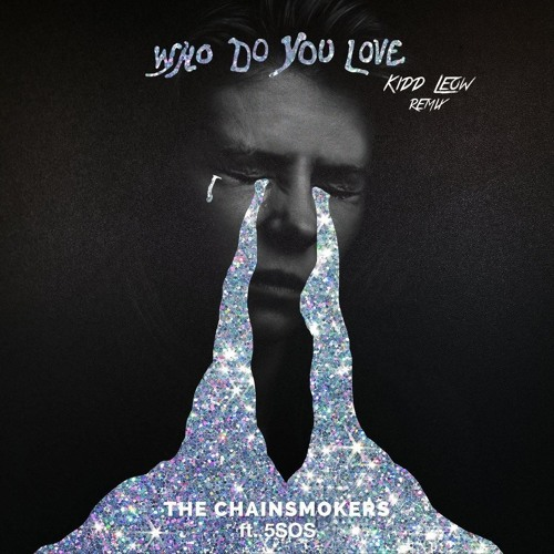 Who Do You Love (Kidd Leow Remix) - The Chainsmokers Ft. 5 Seconds Of Summer (clean)