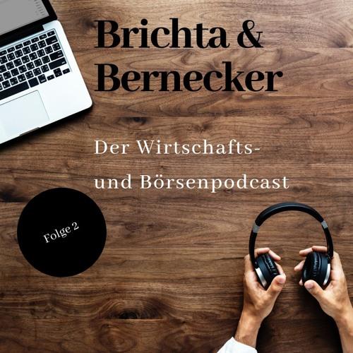 Folge 2 - Brichta & Bernecker - Der Wirtschafts- und Börsenpodcast