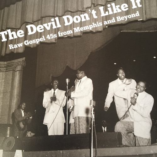The Devil Don't Like It - Raw Gospel 45s from Memphis and Beyond