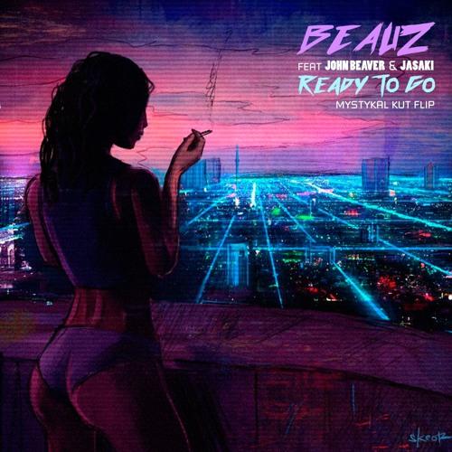 Beauz ft. John Beaver & Jasaki - Ready To Go (Mystykal Kut flip)