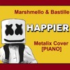 Marshmello & Bastille - Happier (Piano) Cover By Metalix
