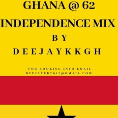 🇬🇭 🔥GH @ 62 INDEPENDENCE MIX BY DEEJAYKKGH🔥🇬🇭