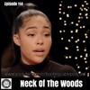 Episode 114 Neck Of The Woods