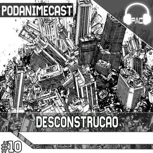 PodAnimeCast #10 – O Podcast Definitivo Sobre Desconstrução.