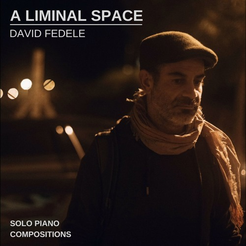 A LIMINAL SPACE - Solo Piano by David Fedele (Full Album)