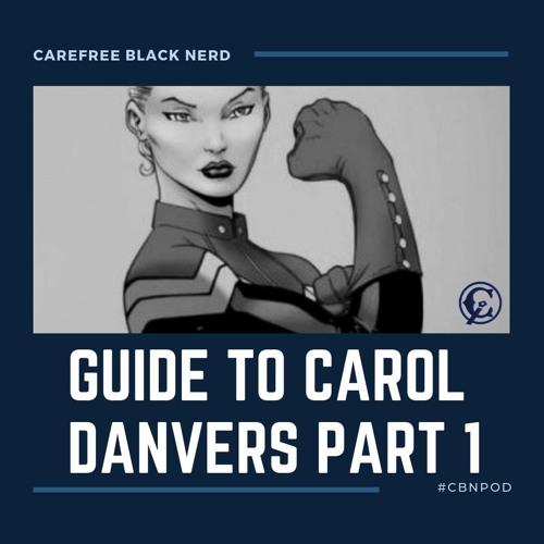 CBNpod | Guide To Carol Danvers [ Part 1 ]