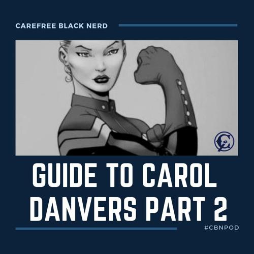 CBNpod | Guide To Carol Danvers [ Part 2 ]