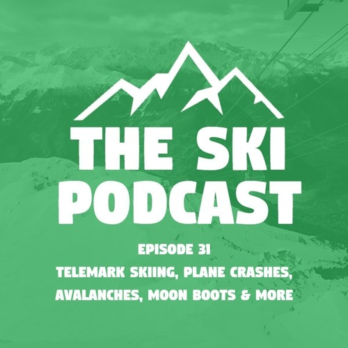 31: Telemark Skiing, Plane Crashes, Avalanches, Moon Boots & more