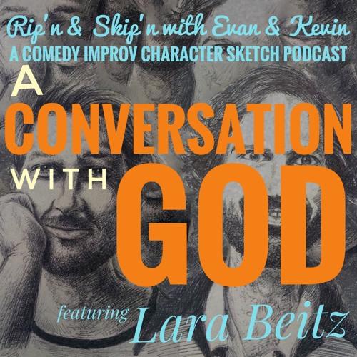 Ep 140 - A Conversation With God Feat Lara Beitz
