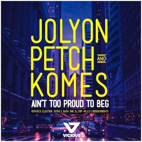 Jolyon Petch & Komes  - Ain't Too Proud To Beg (Elektrik Disko Remix)