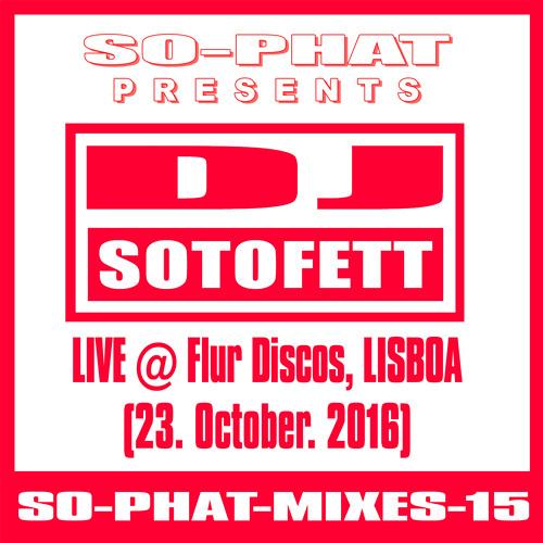 SO-PHAT-MIXES-15: DJ Sotofett – Live @ Flur Discos Lisboa (2016-10-23)