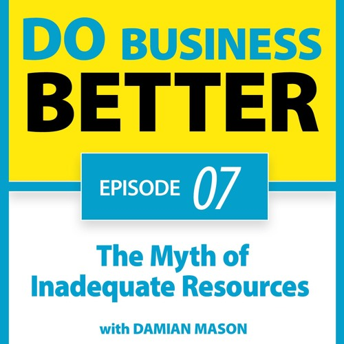 07 - The Myth Of Inadequate Resources