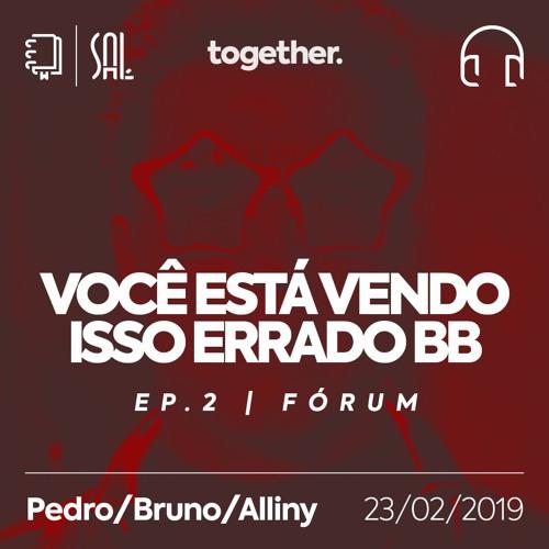 Você Está Vendo Isso Errado BB - Fórum - 23/02/2019