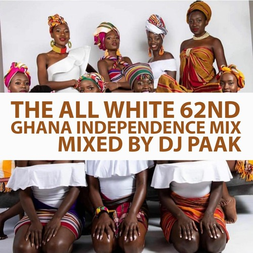 Dj Paak - THE ALL WHITE 62nd GHANA INDEPENDENCE MIX 2019 by
