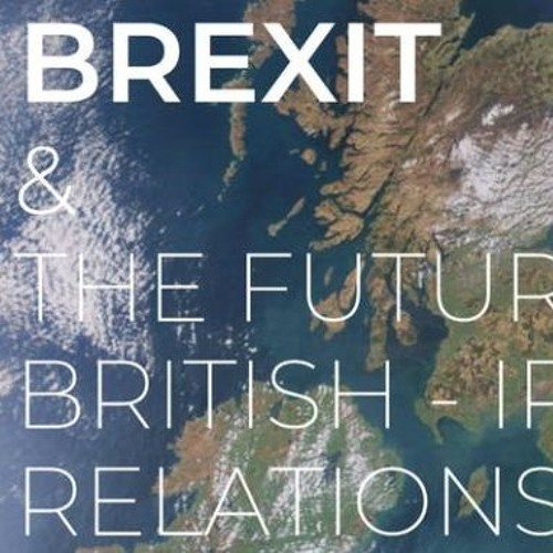 Friday - Panel 5 - The Future of British-Irish Relations