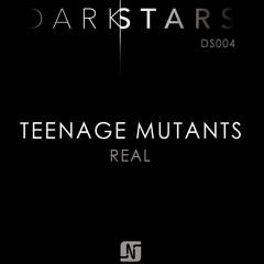 Teenage Mutants - Real (Original Mix)