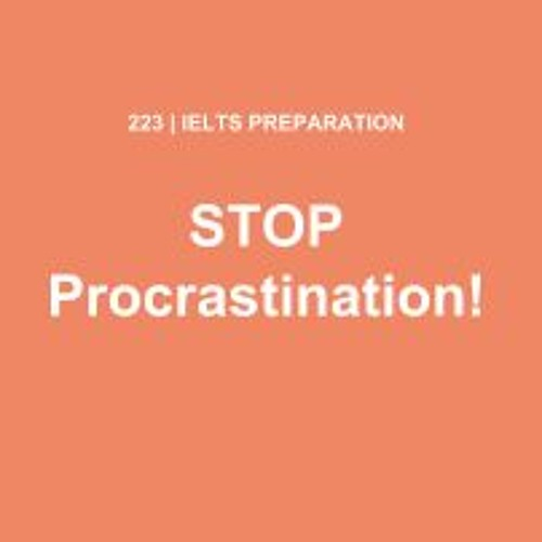 IELTS PREPARATION: How to Beat Procrastination and Prepare for IELTS