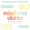 Mind Over Clutter: Cleaning Your Way to a Calm and Happy Home, By Nicola Lewis, Read by Nicola Lewis
