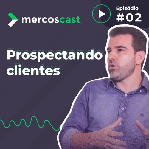 Desenvolva estratégias para aumentar clientes - Mercoscast #2