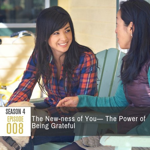 Season 4 Episode 008 - The New-ness of You: The Power of Being Grateful