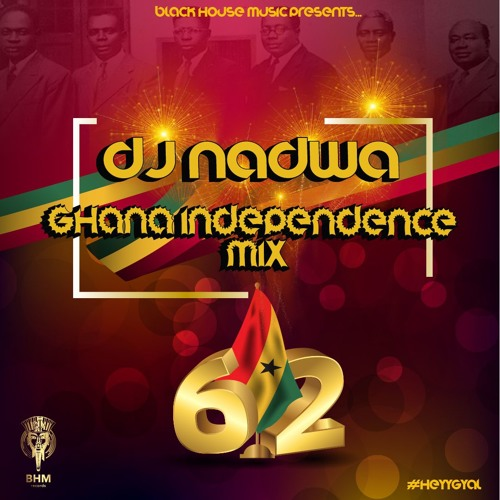 GHANA INDEPENDENCE MIX 2019 - DJ NADWA by DjNadwa | Dj Nadwa | Free