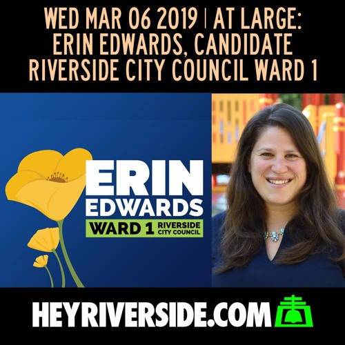 AT LARGE WEDNESDAY MARCH 6TH - ERIN EDWARDS, RIVERSIDE CITY COUNCIL WARD 1 CANDIDATE