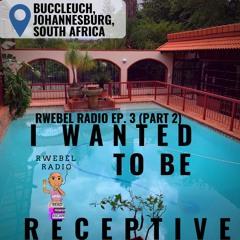 Rwebel Radio 104: I wanted to be Receptive (Again)