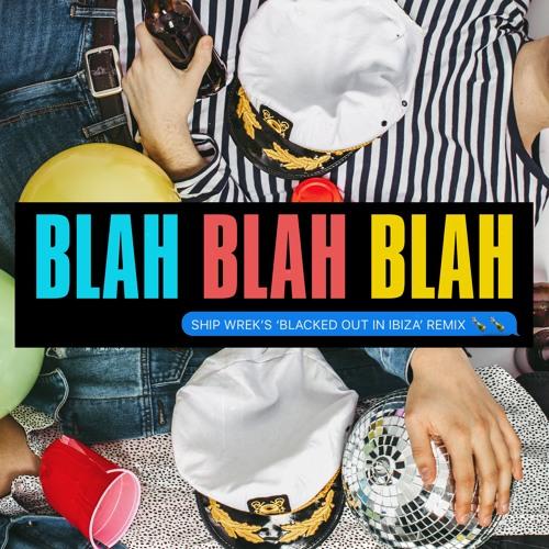 Blah Blah Blah (Ship Wrek's 'Blacked Out In Ibiza' Remix)