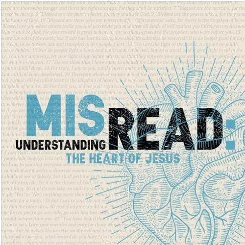 Misread: Understanding the Heart of Jesus - 3.3.19 - Caleb Whitley