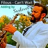 FILOUS - I CAN'T WAIT - Adding saxophone By SAXLOVER