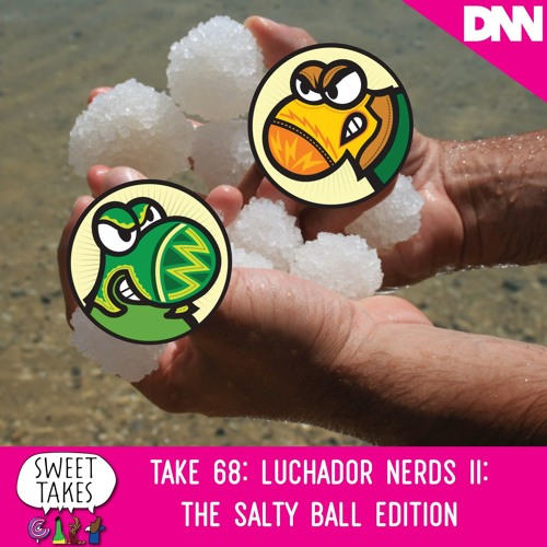 Take 68: Luchador Nerds II: The Salty Ball Edition
